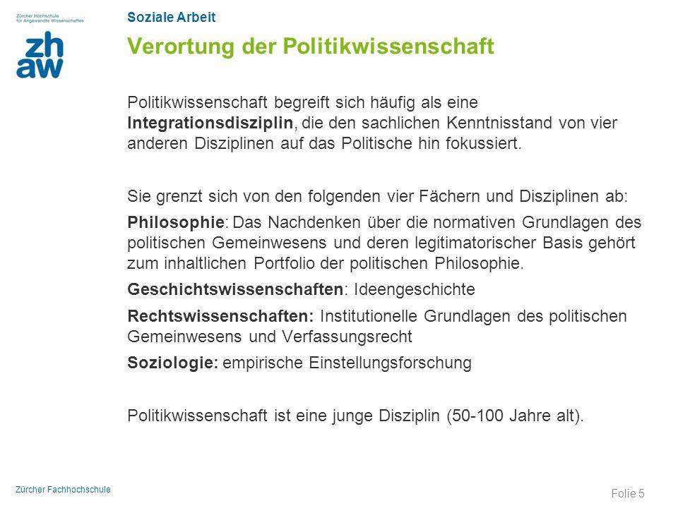 Soziale Arbeit Zürcher Fachhochschule Verortung der Politikwissenschaft Politikwissenschaft begreift sich häufig als eine Integrationsdisziplin, die d