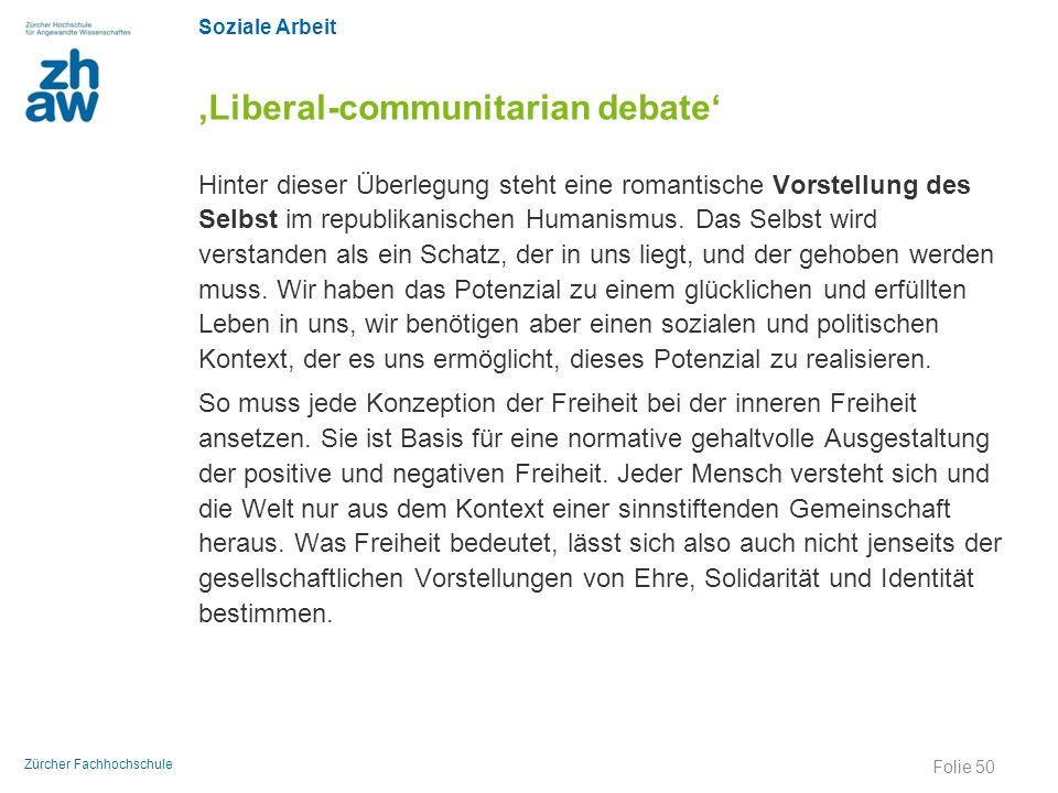 Soziale Arbeit Zürcher Fachhochschule 'Liberal-communitarian debate' Hinter dieser Überlegung steht eine romantische Vorstellung des Selbst im republi