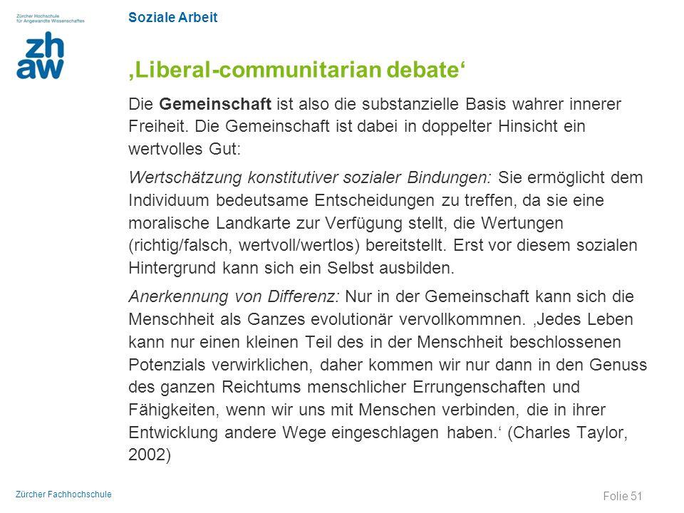 Soziale Arbeit Zürcher Fachhochschule 'Liberal-communitarian debate' Die Gemeinschaft ist also die substanzielle Basis wahrer innerer Freiheit. Die Ge