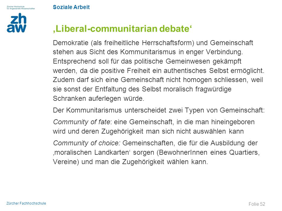 Soziale Arbeit Zürcher Fachhochschule 'Liberal-communitarian debate' Demokratie (als freiheitliche Herrschaftsform) und Gemeinschaft stehen aus Sicht