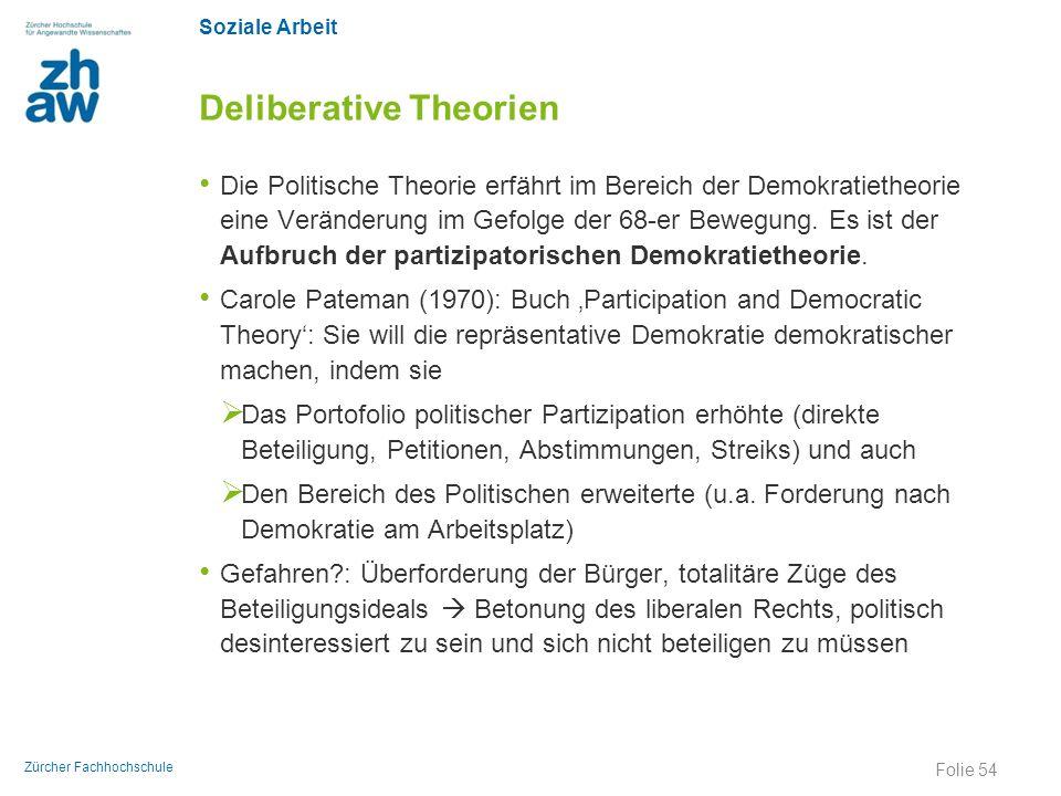 Soziale Arbeit Zürcher Fachhochschule Deliberative Theorien Die Politische Theorie erfährt im Bereich der Demokratietheorie eine Veränderung im Gefolg