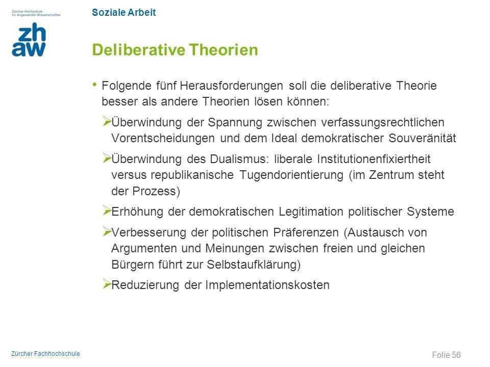 Soziale Arbeit Zürcher Fachhochschule Deliberative Theorien Folgende fünf Herausforderungen soll die deliberative Theorie besser als andere Theorien l