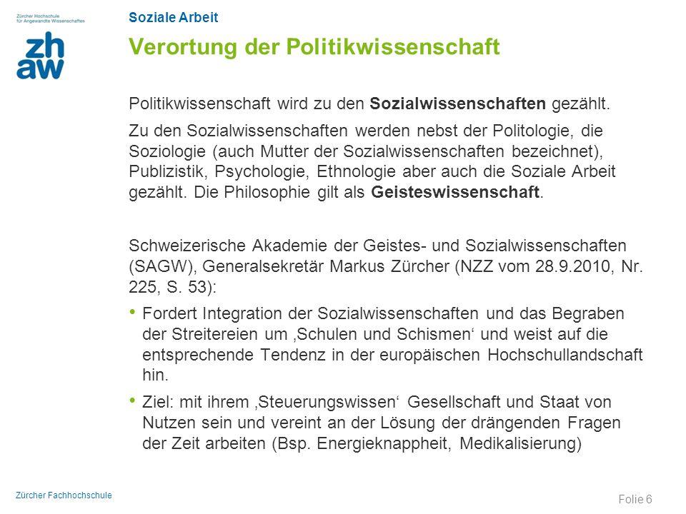 Soziale Arbeit Zürcher Fachhochschule Verortung der Politikwissenschaft Politikwissenschaft wird zu den Sozialwissenschaften gezählt. Zu den Sozialwis
