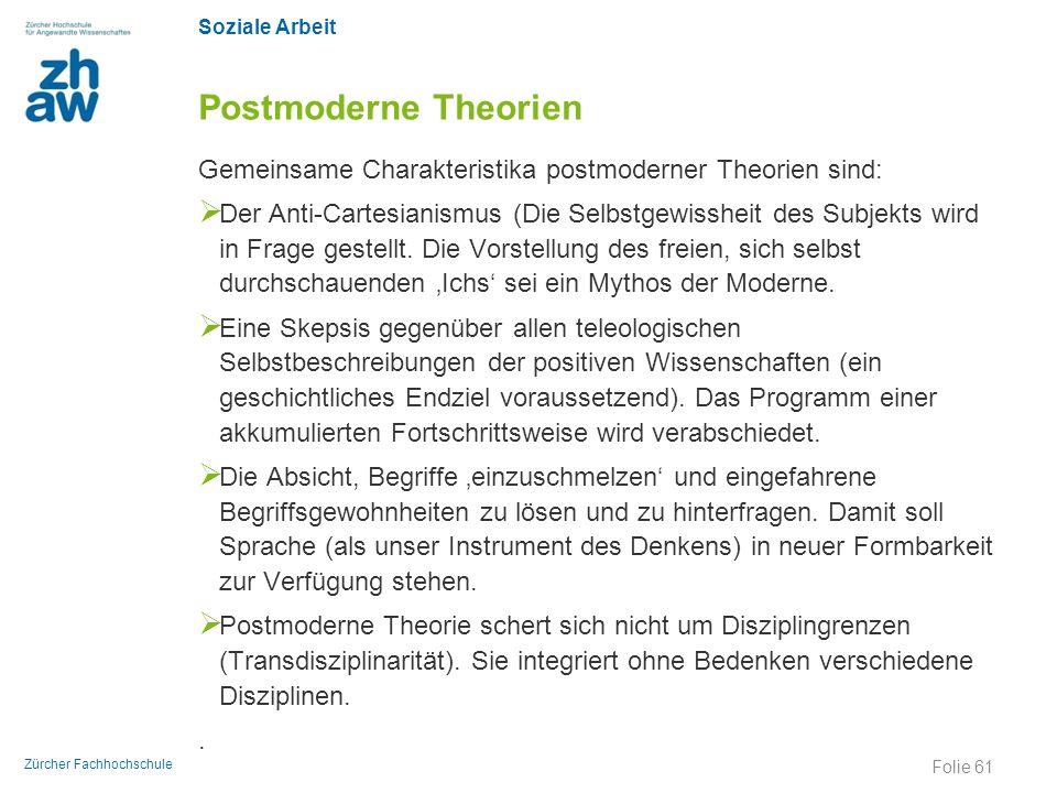 Soziale Arbeit Zürcher Fachhochschule Postmoderne Theorien Gemeinsame Charakteristika postmoderner Theorien sind:  Der Anti-Cartesianismus (Die Selbs