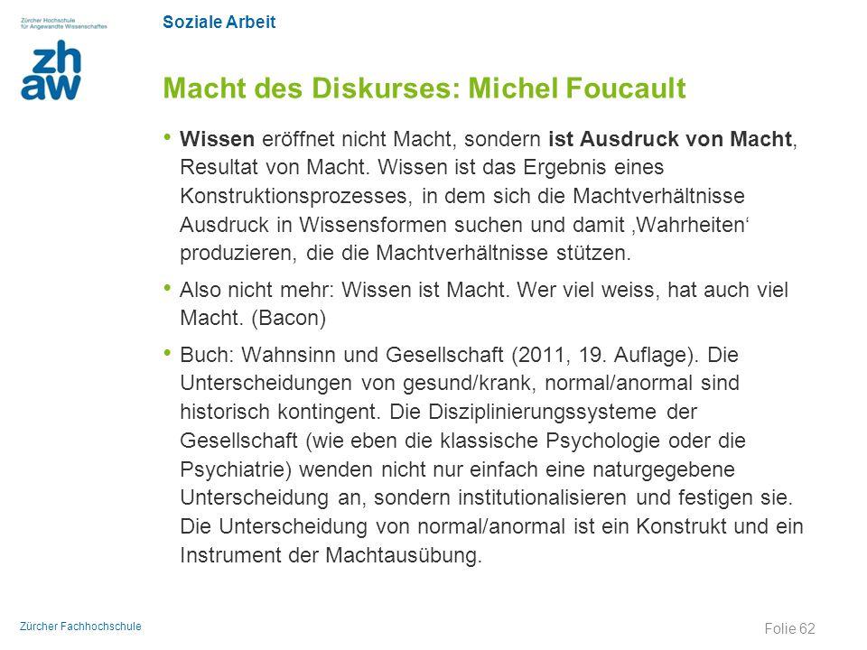 Soziale Arbeit Zürcher Fachhochschule Macht des Diskurses: Michel Foucault Wissen eröffnet nicht Macht, sondern ist Ausdruck von Macht, Resultat von M