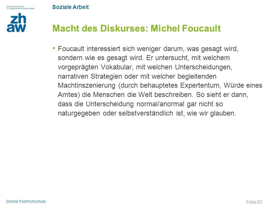 Soziale Arbeit Zürcher Fachhochschule Macht des Diskurses: Michel Foucault Foucault interessiert sich weniger darum, was gesagt wird, sondern wie es g
