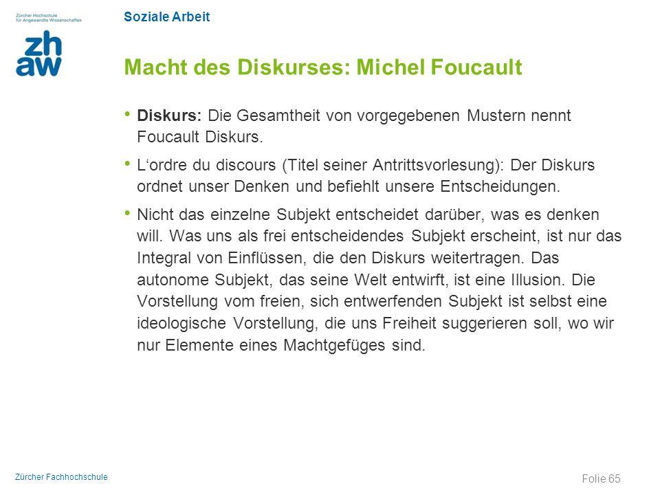 Soziale Arbeit Zürcher Fachhochschule Macht des Diskurses: Michel Foucault Diskurs: Die Gesamtheit von vorgegebenen Mustern nennt Foucault Diskurs. L'