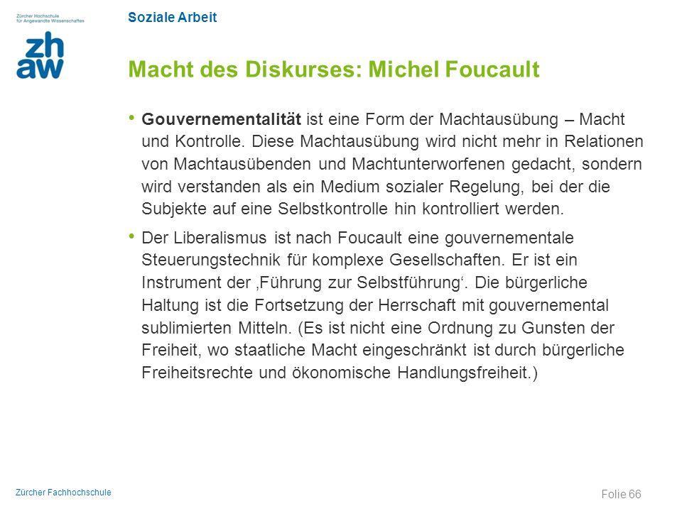 Soziale Arbeit Zürcher Fachhochschule Macht des Diskurses: Michel Foucault Gouvernementalität ist eine Form der Machtausübung – Macht und Kontrolle. D