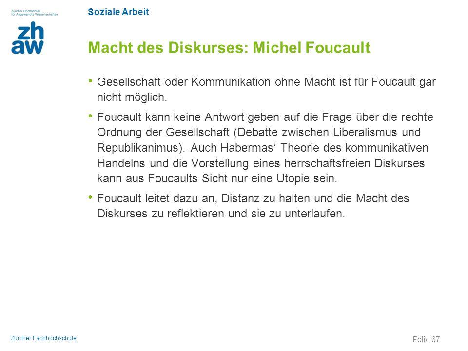 Soziale Arbeit Zürcher Fachhochschule Macht des Diskurses: Michel Foucault Gesellschaft oder Kommunikation ohne Macht ist für Foucault gar nicht mögli