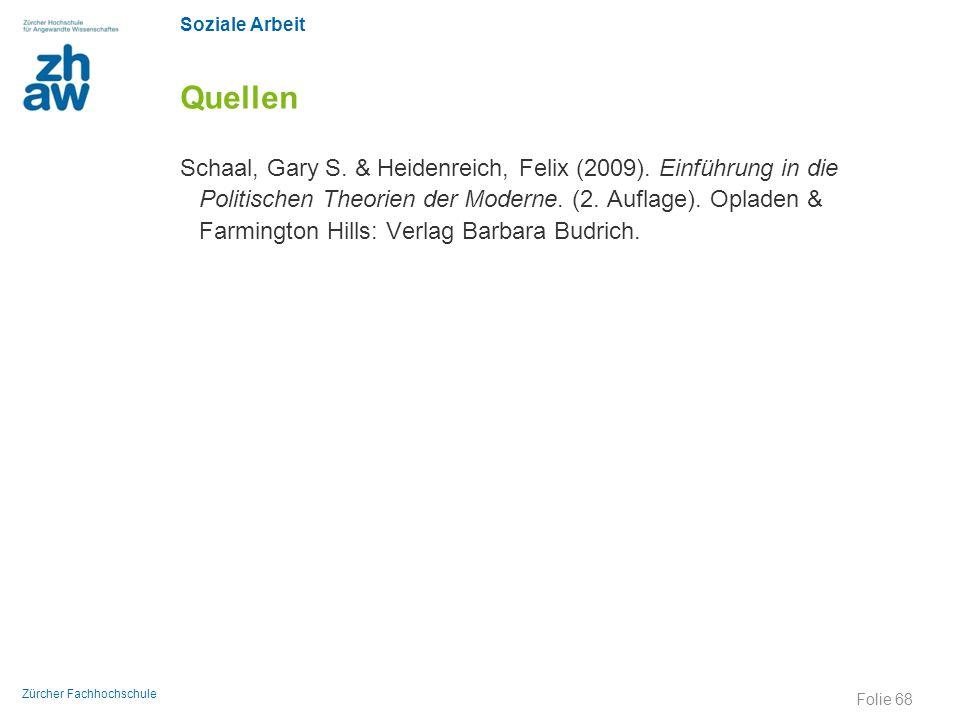 Soziale Arbeit Zürcher Fachhochschule Quellen Schaal, Gary S. & Heidenreich, Felix (2009). Einführung in die Politischen Theorien der Moderne. (2. Auf