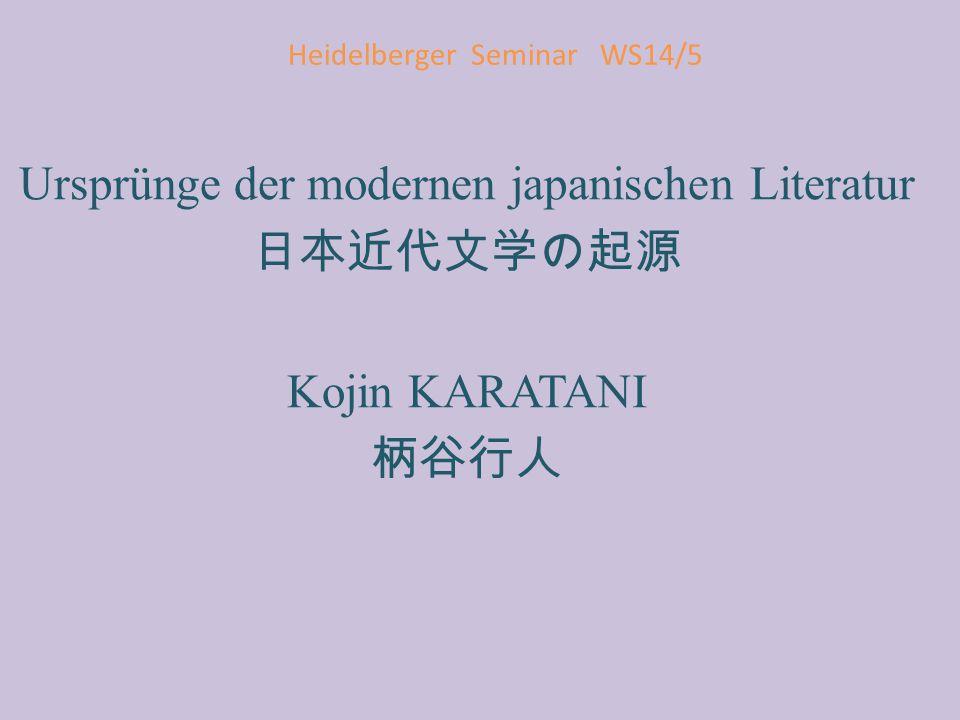 Heidelberger Seminar WS14/5 Kojin KARATANI (1941-) Einer der führenden Intellektuellen https://www.youtube.com/watch?v=ylWQlrHQ4G k Ursprünge der modernen japanischen Literatur (1996) Auf der Suche nach der Weltrepublik (2012)