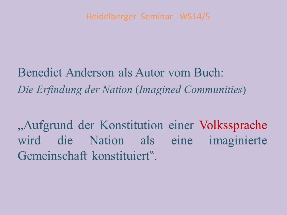 """Heidelberger Seminar WS14/5 Benedict Anderson als Autor vom Buch: Die Erfindung der Nation (Imagined Communities) """"Aufgrund der Konstitution einer Vol"""