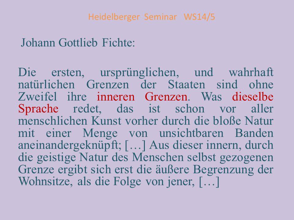Heidelberger Seminar WS14/5 Johann Gottlieb Fichte: Die ersten, ursprünglichen, und wahrhaft natürlichen Grenzen der Staaten sind ohne Zweifel ihre in