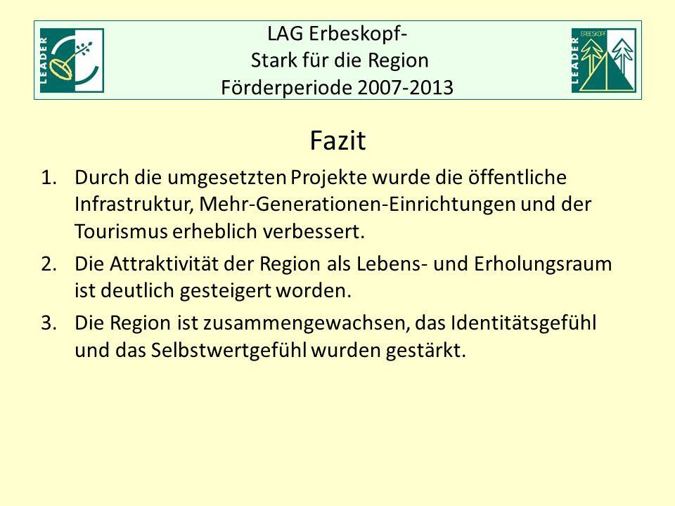 LAG Erbeskopf- Stark für die Region Förderperiode 2007-2013 Fazit 1.Durch die umgesetzten Projekte wurde die öffentliche Infrastruktur, Mehr-Generatio