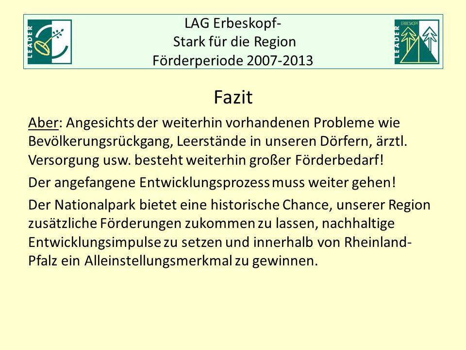 LAG Erbeskopf- Stark für die Region Förderperiode 2007-2013 Fazit Aber: Angesichts der weiterhin vorhandenen Probleme wie Bevölkerungsrückgang, Leerst