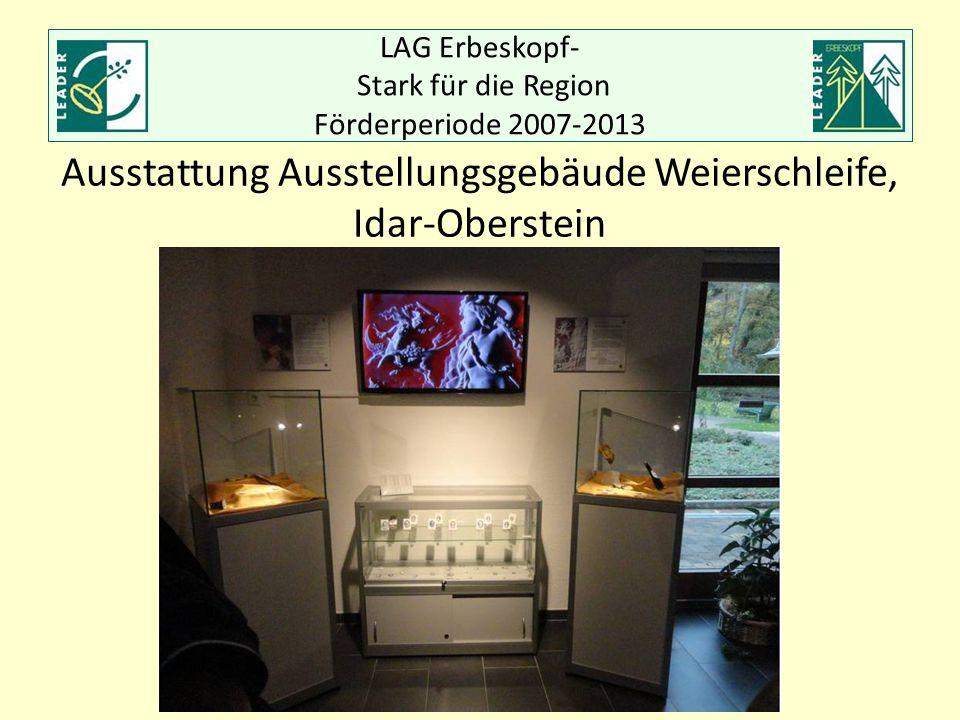 LAG Erbeskopf- Stark für die Region Förderperiode 2007-2013 Ausstattung Ausstellungsgebäude Weierschleife, Idar-Oberstein