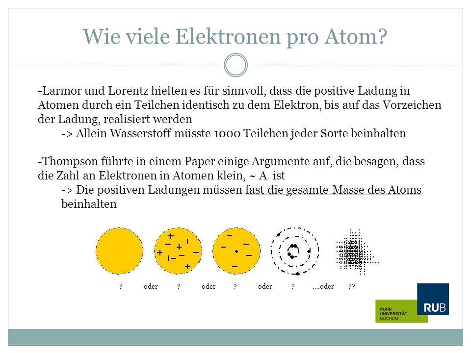 Wie viele Elektronen pro Atom? -Larmor und Lorentz hielten es für sinnvoll, dass die positive Ladung in Atomen durch ein Teilchen identisch zu dem Ele