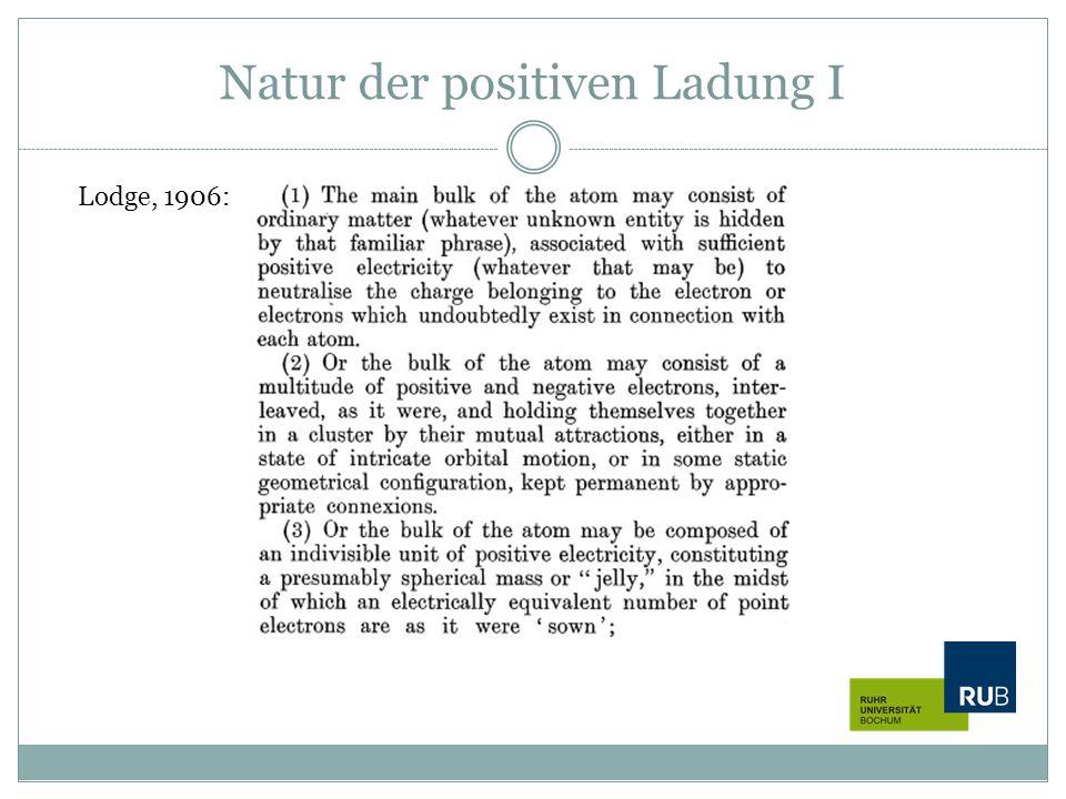Natur der positiven Ladung I Lodge, 1906: