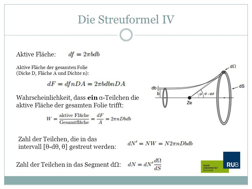 Die Streuformel IV Aktive Fläche der gesamten Folie (Dicke D, Fläche A und Dichte n): Wahrscheinlichkeit, dass ein α-Teilchen die aktive Fläche der ge