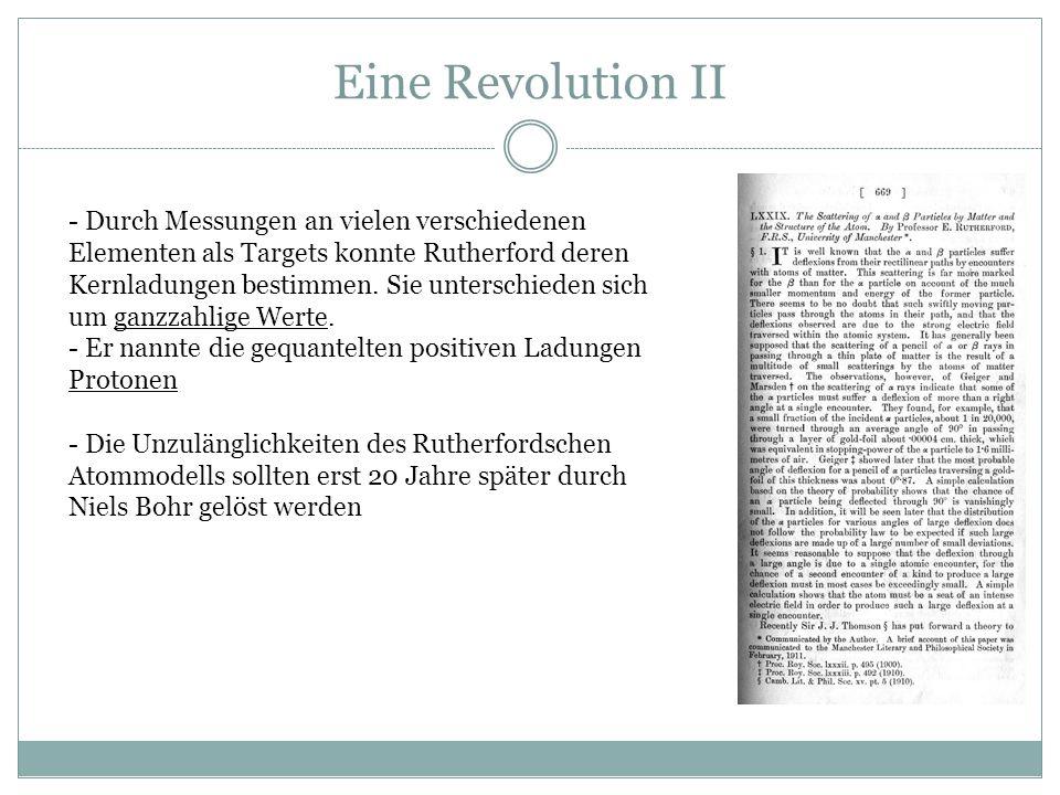 Eine Revolution II - Durch Messungen an vielen verschiedenen Elementen als Targets konnte Rutherford deren Kernladungen bestimmen. Sie unterschieden s