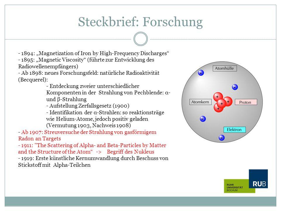 "Steckbrief: Forschung - 1894: ""Magnetization of Iron by High-Frequency Discharges"" - 1895: ""Magnetic Viscosity"" (führte zur Entwicklung des Radiowelle"