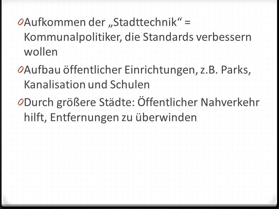"""0 Aufkommen der """"Stadttechnik = Kommunalpolitiker, die Standards verbessern wollen 0 Aufbau öffentlicher Einrichtungen, z.B."""