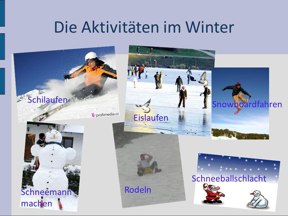 Die Aktivitäten im Winter Schilaufen Eislaufen Schneeballschlacht Rodeln Schneemann machen Snowboardfahren