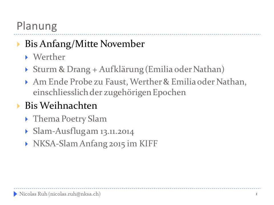 Planung  Bis Anfang/Mitte November  Werther  Sturm & Drang + Aufklärung (Emilia oder Nathan)  Am Ende Probe zu Faust, Werther & Emilia oder Nathan