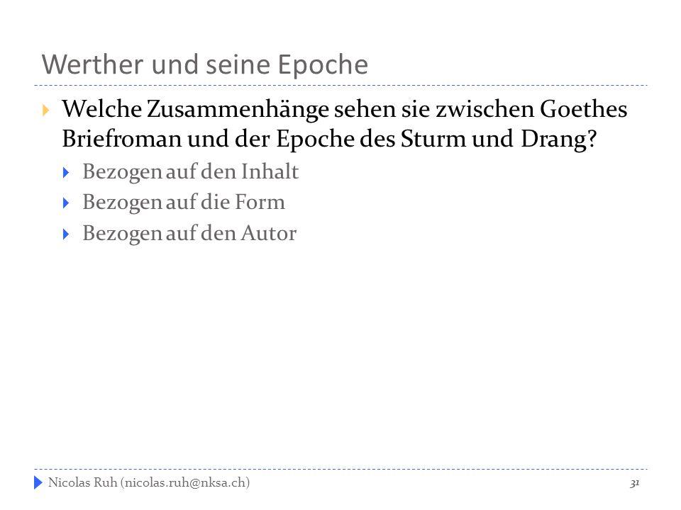 Werther und seine Epoche  Welche Zusammenhänge sehen sie zwischen Goethes Briefroman und der Epoche des Sturm und Drang?  Bezogen auf den Inhalt  B