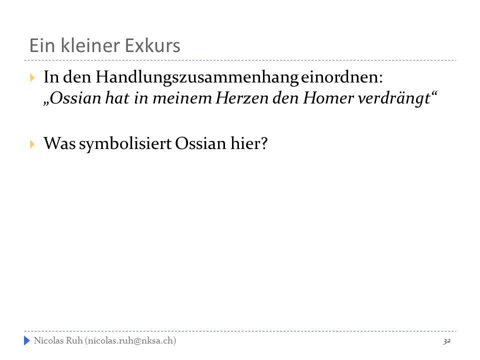 """Ein kleiner Exkurs  In den Handlungszusammenhang einordnen: """"Ossian hat in meinem Herzen den Homer verdrängt""""  Was symbolisiert Ossian hier? Nicolas"""