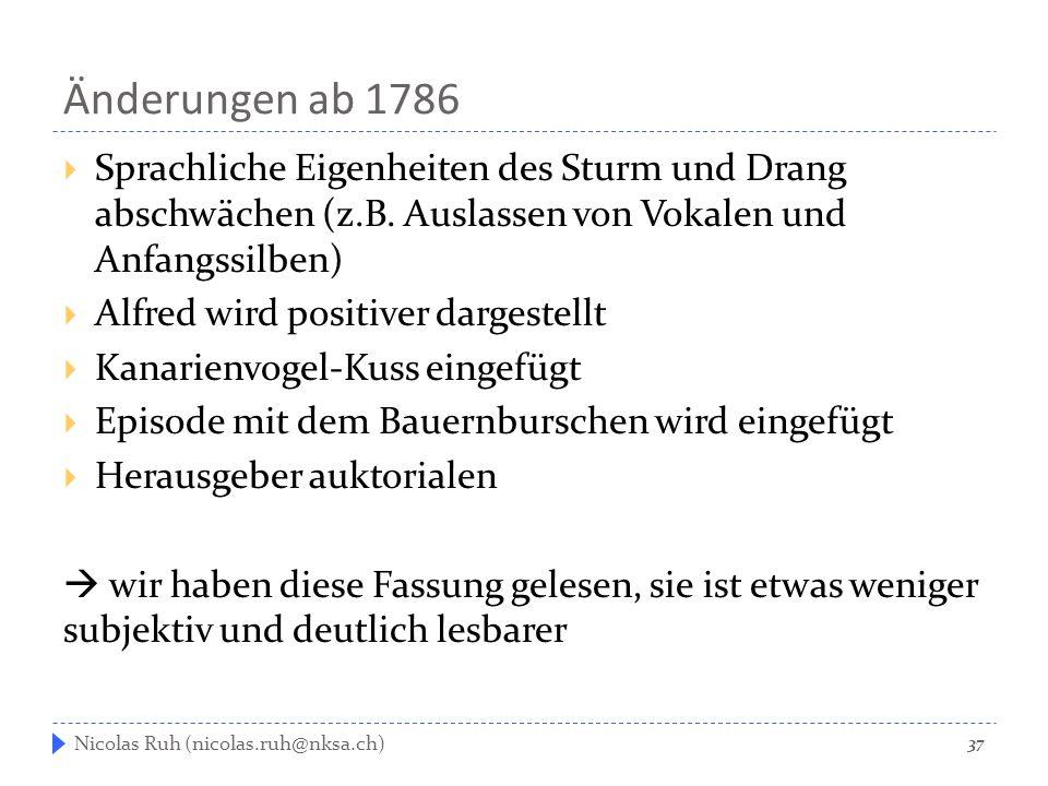 Änderungen ab 1786  Sprachliche Eigenheiten des Sturm und Drang abschwächen (z.B. Auslassen von Vokalen und Anfangssilben)  Alfred wird positiver da