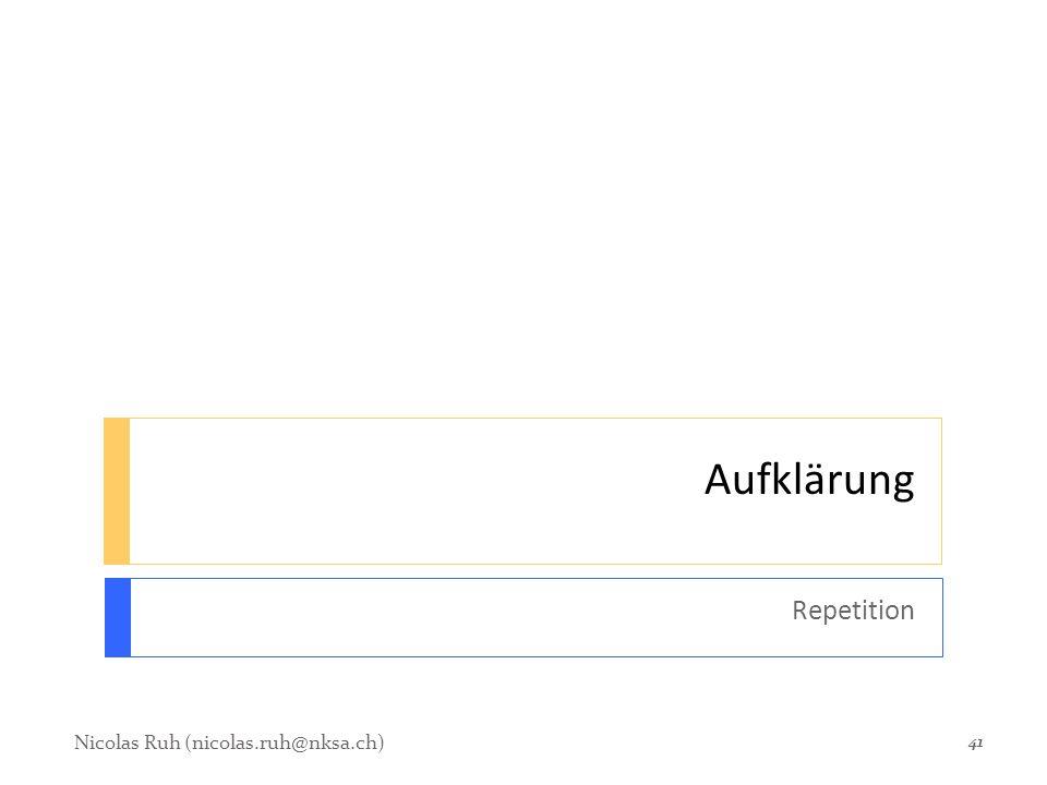 Aufklärung Repetition 41 Nicolas Ruh (nicolas.ruh@nksa.ch)