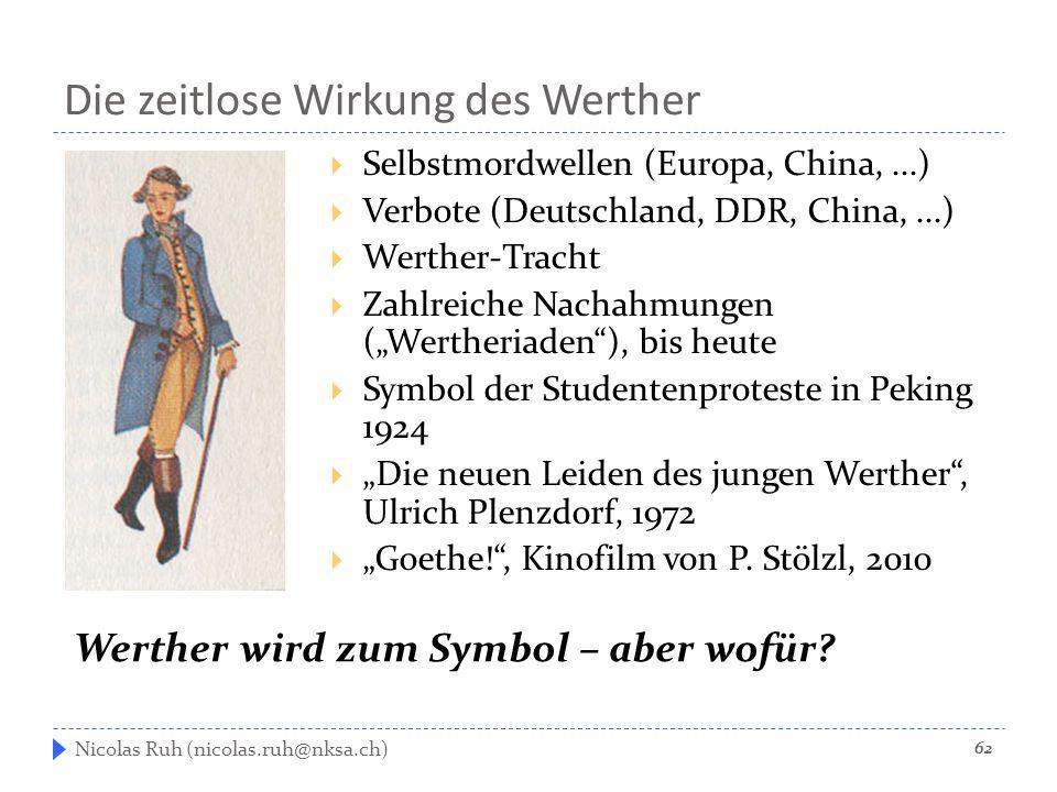 Die zeitlose Wirkung des Werther  Selbstmordwellen (Europa, China,...)  Verbote (Deutschland, DDR, China,...)  Werther-Tracht  Zahlreiche Nachahmu