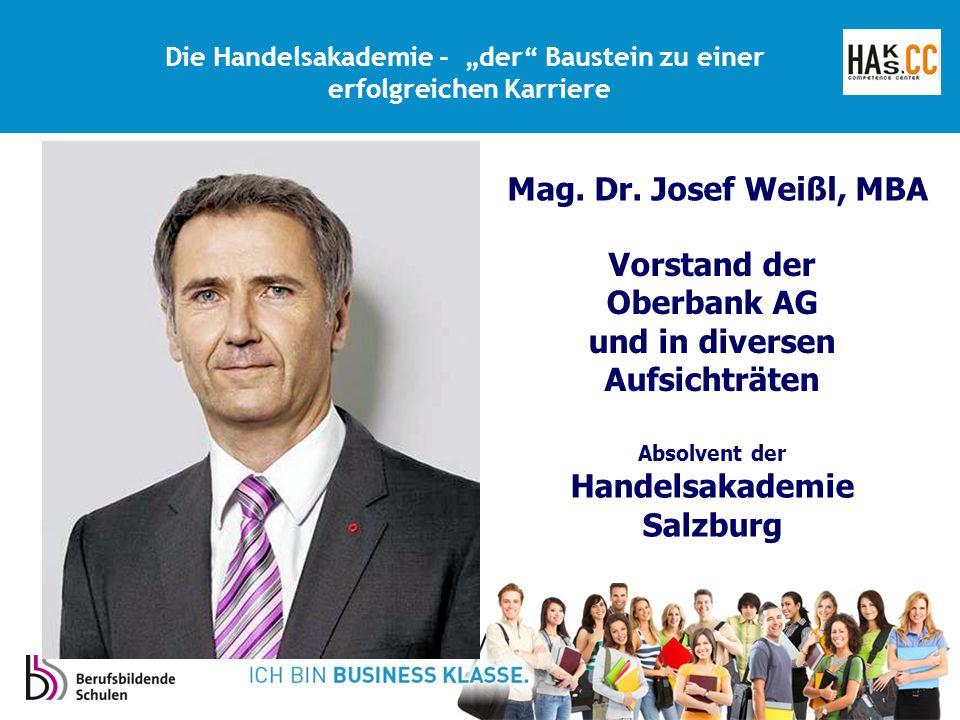 """Vorstand der Oberbank AG und in diversen Aufsichträten Absolvent der Handelsakademie Salzburg Die Handelsakademie - """"der Baustein zu einer erfolgreichen Karriere Mag."""