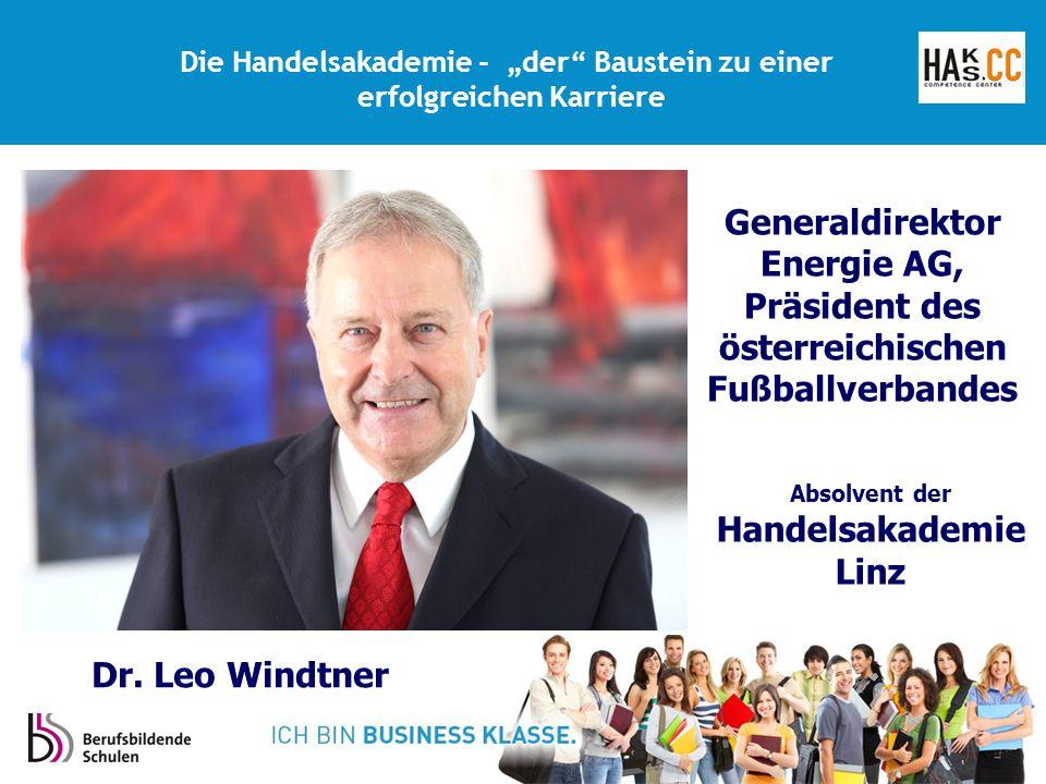 """Generaldirektor Energie AG, Präsident des österreichischen Fußballverbandes Absolvent der Handelsakademie Linz Die Handelsakademie - """"der Baustein zu einer erfolgreichen Karriere Dr."""