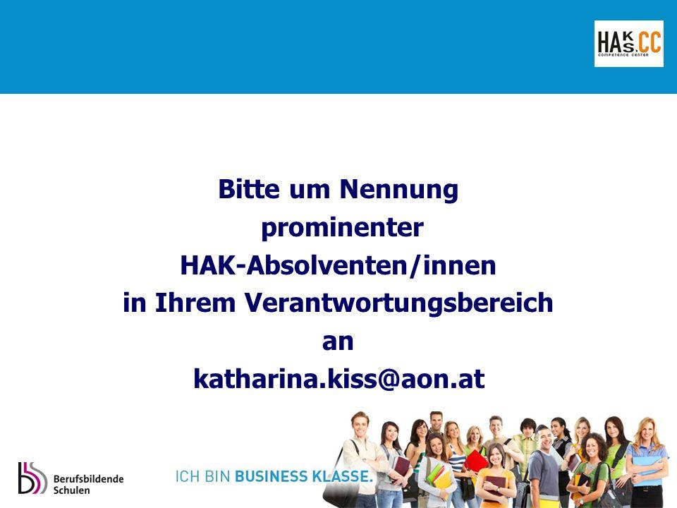 Bitte um Nennung prominenter HAK-Absolventen/innen in Ihrem Verantwortungsbereich an katharina.kiss@aon.at
