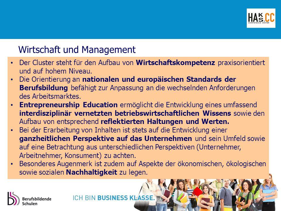 Wirtschaft und Management Der Cluster steht für den Aufbau von Wirtschaftskompetenz praxisorientiert und auf hohem Niveau.