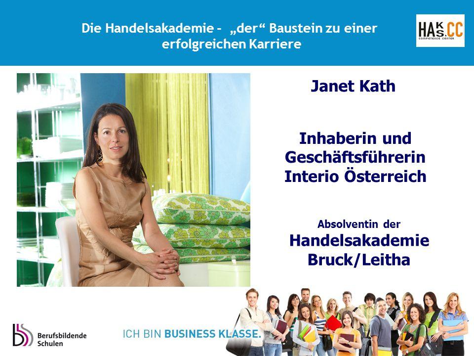 """Inhaberin und Geschäftsführerin Interio Österreich Absolventin der Handelsakademie Bruck/Leitha Die Handelsakademie - """"der Baustein zu einer erfolgreichen Karriere Janet Kath"""