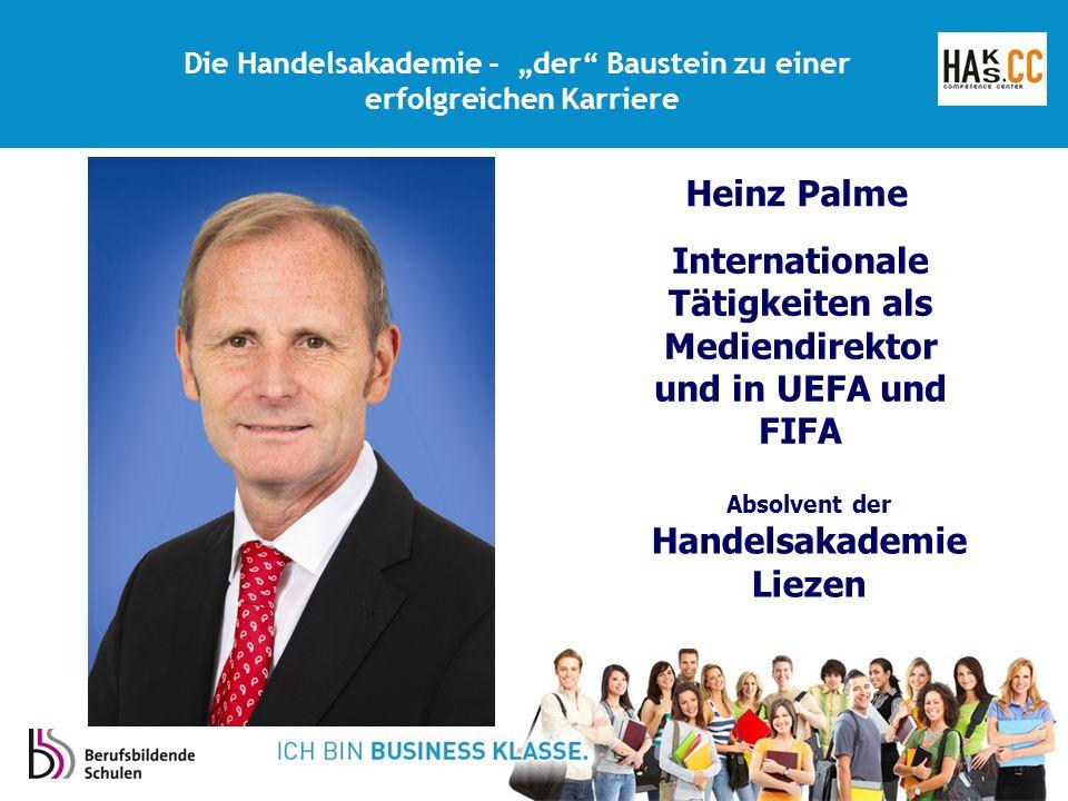 """Internationale Tätigkeiten als Mediendirektor und in UEFA und FIFA Absolvent der Handelsakademie Liezen Die Handelsakademie - """"der Baustein zu einer erfolgreichen Karriere Heinz Palme"""