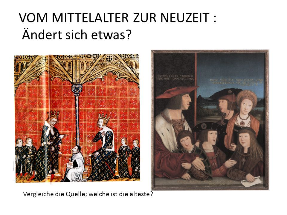 VOM MITTELALTER ZUR NEUZEIT : Ändert sich etwas? Vergleiche die Quelle; welche ist die älteste?