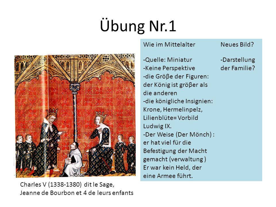 Übung Nr.1 Wie im MittelalterNeues Bild? -Quelle: Miniatur -Keine Perspektive -die Gröβe der Figuren: der König ist gröβer als die anderen -die königl