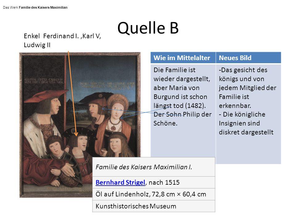 Quelle B Wie im MittelalterNeues Bild Die Familie ist wieder dargestellt, aber Maria von Burgund ist schon längst tod (1482). Der Sohn Philip der Schö