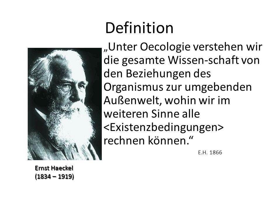 Definition Ökologie ist die Wissenschaft von den Wechselbeziehungen und Abhängigkeiten der Lebewesen von ihrer lebenden und unbelebten Umwelt.