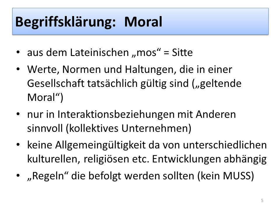 """Begriffsklärung: Moral aus dem Lateinischen """"mos = Sitte Werte, Normen und Haltungen, die in einer Gesellschaft tatsächlich gültig sind (""""geltende Moral ) nur in Interaktionsbeziehungen mit Anderen sinnvoll (kollektives Unternehmen) keine Allgemeingültigkeit da von unterschiedlichen kulturellen, religiösen etc."""
