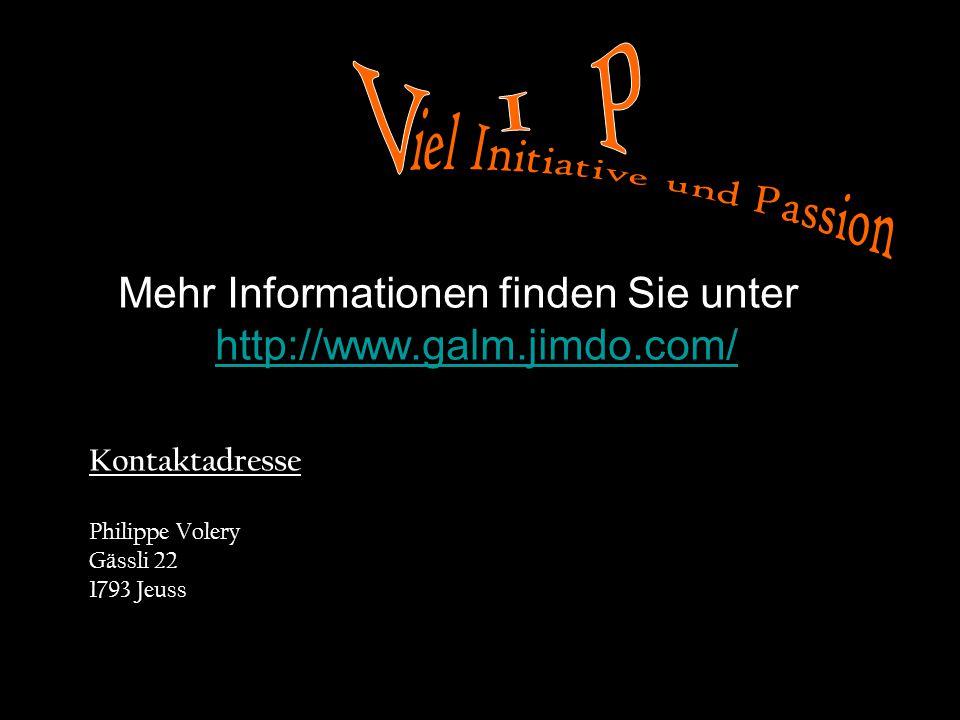 Mehr Informationen finden Sie unter http://www.galm.jimdo.com/ http://www.galm.jimdo.com/ Kontaktadresse Philippe Volery Gässli 22 1793 Jeuss