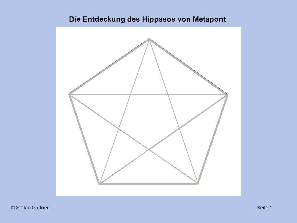"""Die Entdeckung des Hippasos von Metapont Seite 12© Stefan Gärtner …für die Pathagoreer: Zusammenbruch der Philosophie """"Alles ist Zahl ."""