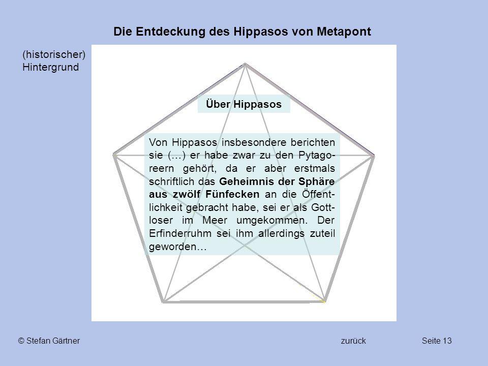 Die Entdeckung des Hippasos von Metapont Seite 13© Stefan Gärtner Von Hippasos insbesondere berichten sie (…) er habe zwar zu den Pytago- reern gehört
