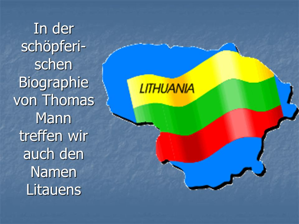 In der schöpferi- schen Biographie von Thomas Mann treffen wir auch den Namen Litauens