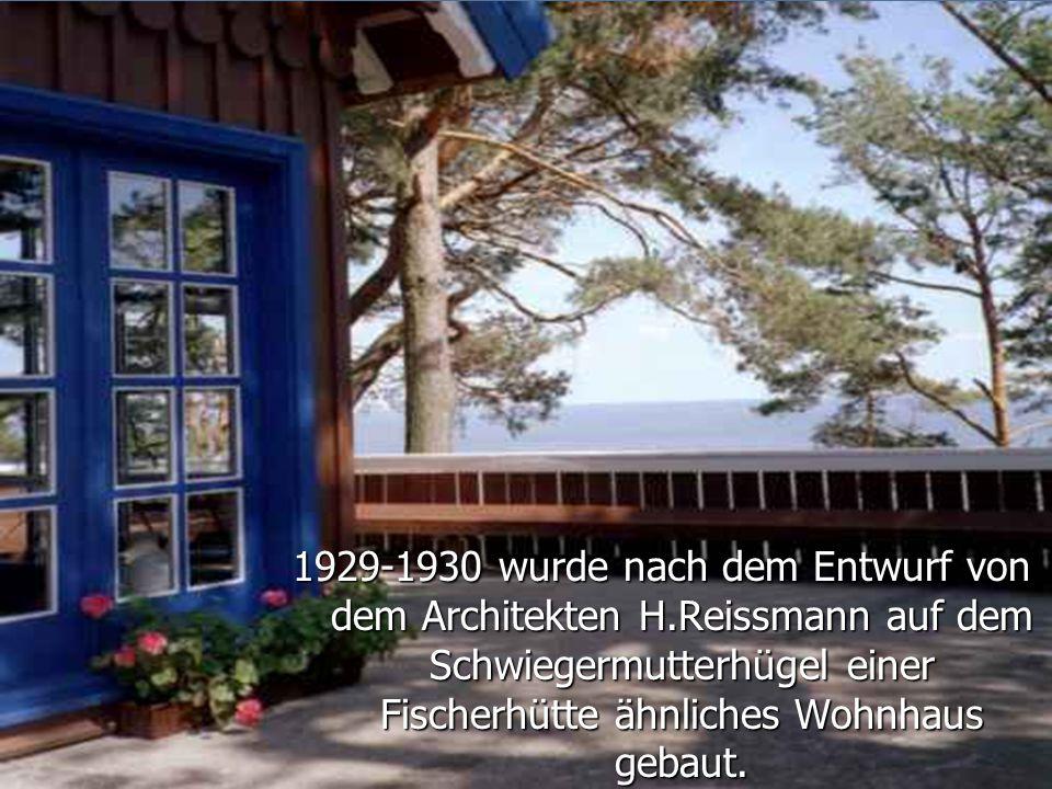 1929-1930 wurde nach dem Entwurf von dem Architekten H.Reissmann auf dem Schwiegermutterhügel einer Fischerhütte ähnliches Wohnhaus gebaut.