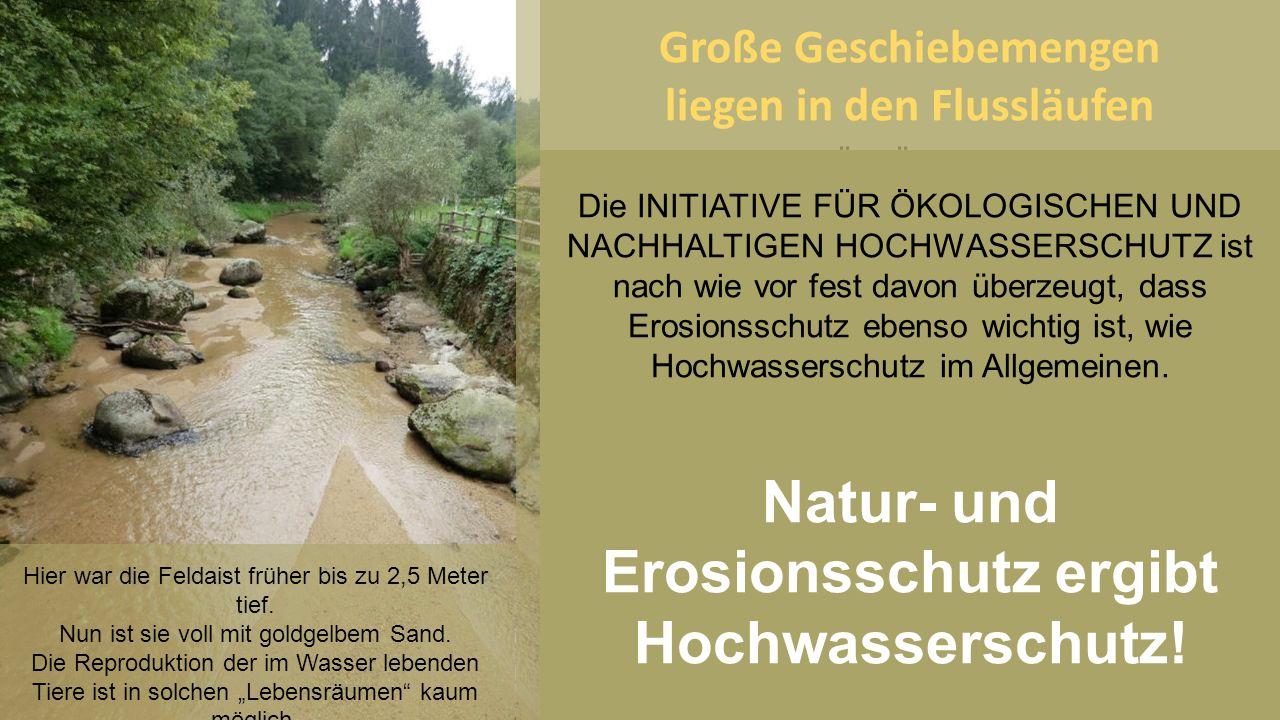 Die INITIATIVE FÜR ÖKOLOGISCHEN UND NACHHALTIGEN HOCHWASSERSCHUTZ ist nach wie vor fest davon überzeugt, dass Erosionsschutz im Kleingewässerbereich e